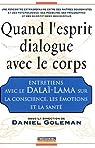 Quand l'esprit dialogue avec le corps : Entretiens avec le Dalaï-Lama sur la Conscience, les Emotions et la Santé par Dalaï Lama