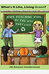 What's It Like, Living Green? Kids Teaching Kids, by the Way They Live Kindle Edition