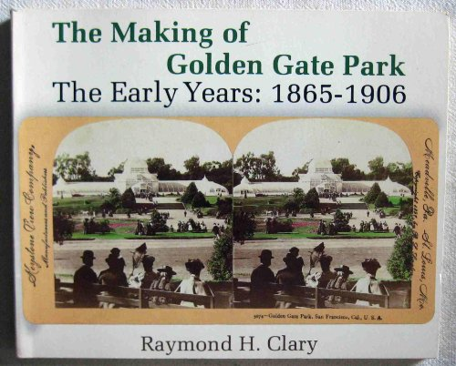 The Making of Golden Gate Park. The Early Years: 1865 - 1906