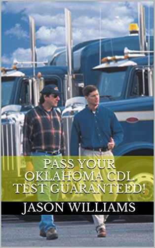 Pass Your Oklahoma CDL Test Guaranteed! 100 Most Common Oklahoma Commercial Driver's License With Real Practice Questions