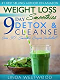 Weight Loss Smoothies (4th Edition): 9-Day Detox & Cleanse – Over 50 Recipes Included!
