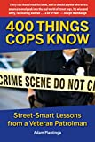 400 Things Cops Know: Street-Smart Lessons from a