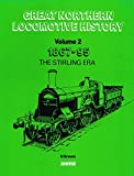 Great Northern Locomotive History - Volume 2 1867 - 1895 The Stirling Era