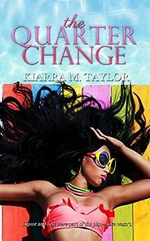 The Quarter Change by [Taylor, Kiarra M.]