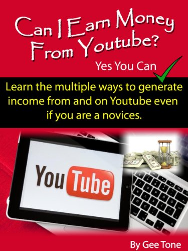 Can I earn money from Youtube? Yes You Can: Learn the multiple ways to generate income from and on Youtube even if you are a novice.