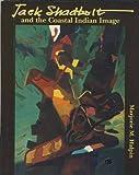 Jack Shadbolt and the Coastal Indian Image, Marjorie M. Halpin, 0774802626