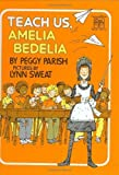 Teach Us, Amelia Bedelia by Parish, Peggy published by Greenwillow Library Binding