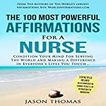 The 100 Most Powerful Affirmations For a Nurse: 2 Amazing Affirmative Books Included for Chronic Fatigue & Immigration | Jason Thomas