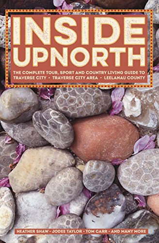 Inside UpNorth: The Complete Tour, Sport And Country Living Guide To  Traverse City,