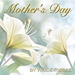Mother's Day: A Son's Ode | Waide Riddle