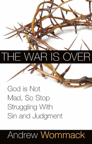 War is Over: God is Not Mad, So Stop Struggling with Sin and Judgment