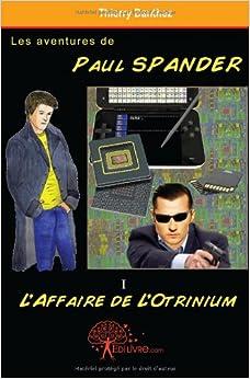 Book Les Aventures de Paul Spander - Tome I l Affaire de l Otrinium (French Edition)