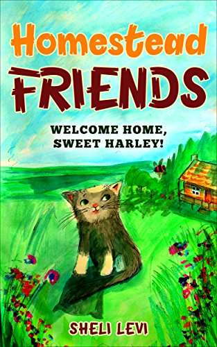 Homestead Friends:  Welcome Home, Sweet Harley! by [Levi, Sheli]