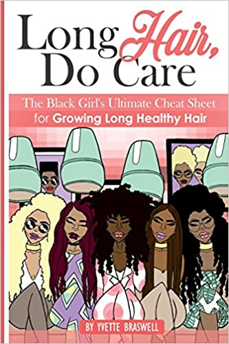 Long Hair Do Care: The Black Girl's Ultimate Cheat Sheet for Growing Long Healthy Hair
