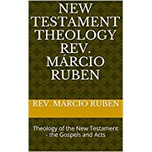 New Testament theology Rev. Márcio Ruben: Theology of the New Testament - the Gospels and Acts