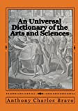 An Universal Dictionary of the Arts and Sciences : Chemsitry, Medicine, Natural History, and Pharmacy, Anthony Charles Bravo, 0981486711