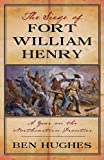 The Siege of Fort William Henry, Ben Hughes, 1594161461
