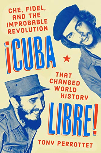 Image of Cuba Libre!: Che, Fidel, and the Improbable Revolution That Changed World History