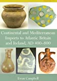 Continental and Mediterranean Imports to Atlantic Britain : And Ireland, AD 400-800, Campbell, Ewan, 1902771737