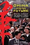 China Into the Future: Making Sense of the World's Most Dynamic Economy