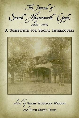 The Journal of Sarah Haynsworth Gayle, 18271835: A Substitute for Social Intercourse