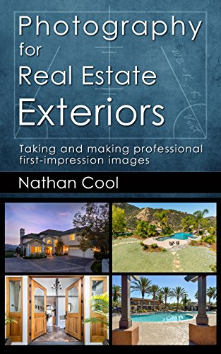 Photography for Real Estate Exteriors: Taking and making professional first-impression images (Real Estate Photography Book 3)