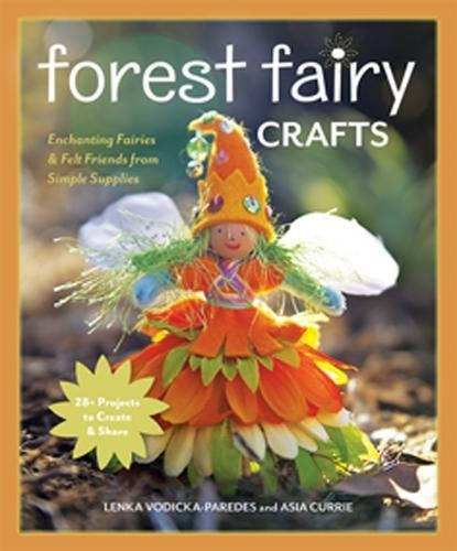 Forest Fairy Crafts: Enchanting Fairies & Felt Friends from Simple Supplies • 28+ Projects to Create & -
