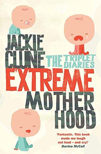 Read Online Extreme Motherhood: The Triplet Diaries pdf