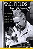 W.C. Fields by Himself: His Intended Autobiography with Hitherto Unpublished Letters, Notes, Scripts, and Articles by W.C. Fields (2016-02-01)