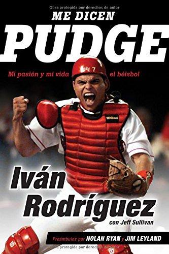 Me dicen Pudge: Mi pasión y mi vida el béisbol (Spanish Edition) (Ivan Pudge Rodriguez)