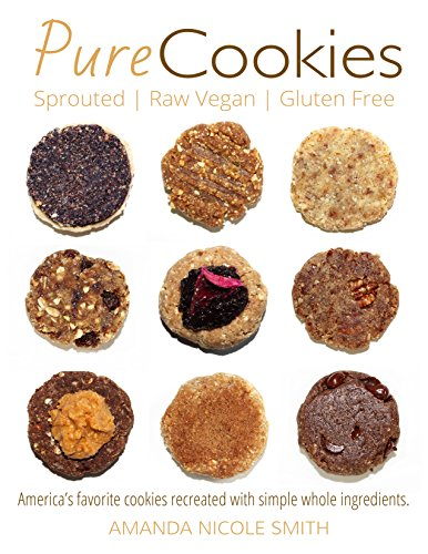 Pure Cookies | Sprouted, Raw Vegan & Gluten-free: Americas favorite cookies recreated with simple whole ingredients. by Amanda Nicole Smith
