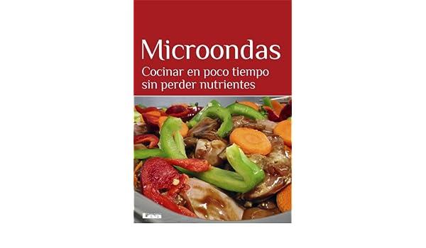 Microondas. Cocinar en poco tiempo sin perder nutrientes eBook ...
