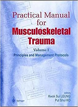 Practical Manual for Musculoskeletal Trauma: Vol I: Principles and Management Protocols Vol II: Operative Techniques in Fracture Fixation: Principles and Management Protocols v. 1