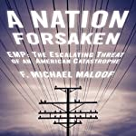 A Nation Forsaken: EMP: The Escalating Threat of an American Catastrophe | F. Michael Maloof