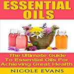 Essential Oils for Beginners, Version 2.0 | Nicole Evans