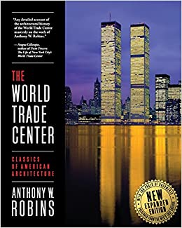 the world trade center classics of american architecture anthony w robins 9780983227502. Black Bedroom Furniture Sets. Home Design Ideas