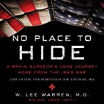 No Place to Hide: A Brain Surgeon's Long Journey Home from the Iraq War | W. Lee Warren
