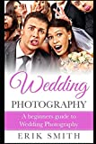 Wedding Photography: A beginners guide to Wedding Photography