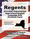 Regents Success Strategies High School English Language Arts (Common Core) Study Guide: Regents Test Review for the New York Regents Examinations