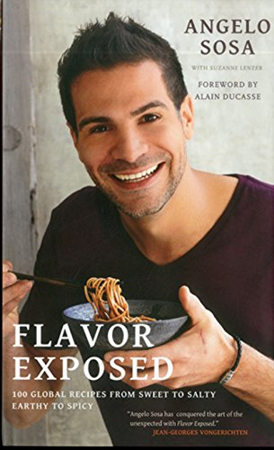 Flavor Exposed: 100 Global Recipes from Sweet to Salty, Earthy to Spicy by Angelo Sosa, Suzanne Lenzer