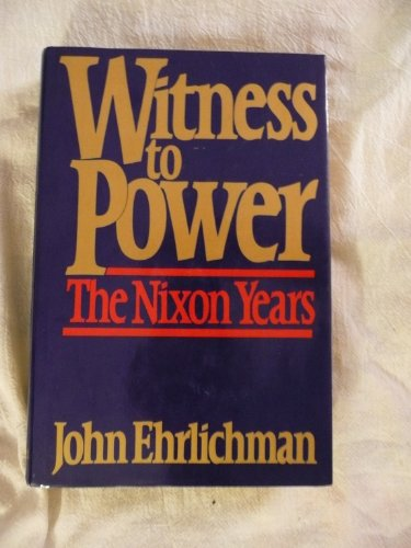 Witness To Power by John Ehrlichman