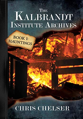 The Kalbrandt Institute Archives - Book I: Hauntings