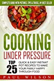 Cooking Under Pressure: Top 25 Quick & Easy Instant Pot Recipes To Make Your Family Happy Through Food
