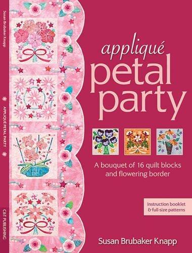 Applique Petal Party: A Bouquet of 16 Quilit Blocks and Flowering (Petal Applique)