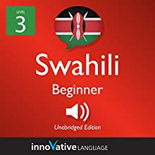 Learn Swahili - Level 3: Beginner Swahili: Volume 1: Lessons 1-25 Audiobook by  Innovative Language Learning LLC Narrated by  SwahiliPod101.com