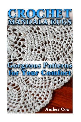 Crochet Mandala Rugs: Gorgeous Patterns for Your Comfort: (Crochet Patterns, Crochet Stitches) (Crochet Book)