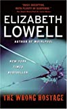 Front cover for the book The Wrong Hostage by Elizabeth Lowell