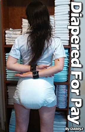 Diapered For Pay [ABDL Age Play] - Kindle edition by