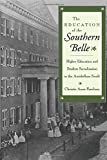 img - for The Education of the Southern Belle: Higher Education and Student Socialization in the Antebellum South by Farnham, Christie Anne (May 1, 1995) Paperback book / textbook / text book
