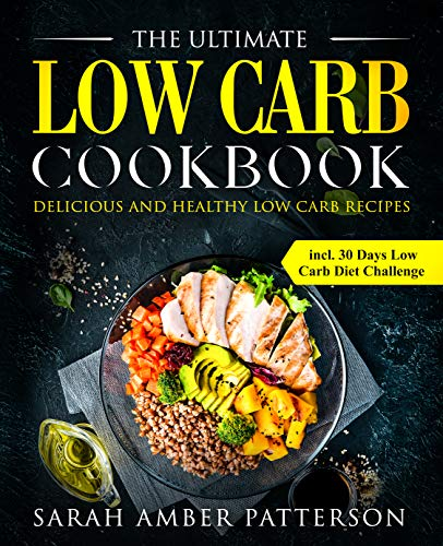 The Ultimate Low Carb Cookbook: Delicious and Healthy Low Carb Recipes  incl. 30 Days Low Carb Diet Challenge